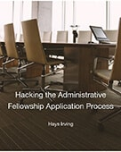 Hacking the Administrative Fellowship Application Process - Custom Business Book